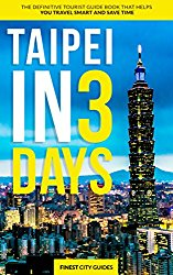Taipei in 3 Days: The Definitive Tourist Guide Book