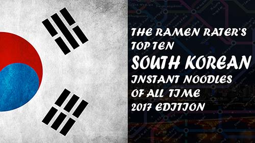 The Ramen Rater's Top Ten South Korean Instant Noodles Of All Time 2017 Edition