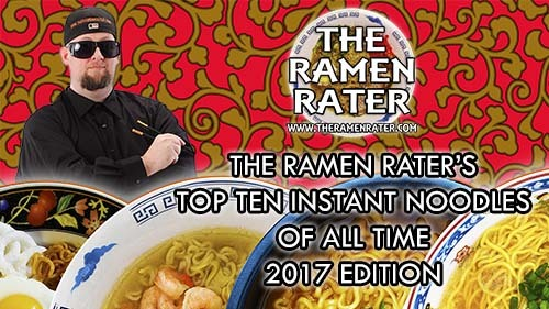 The Ramen Rater's Top Ten Instant Noodles Of All Time 2017 Edition