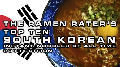 The Ramen Rater's Top Ten South Korean Instant Noodles Of All Time 2019 Edition
