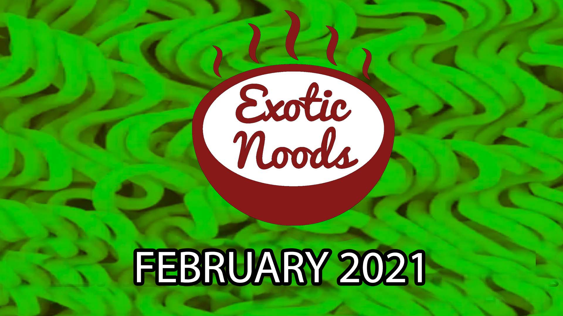 Exotic Noods Subscription Box - Febryary 2021